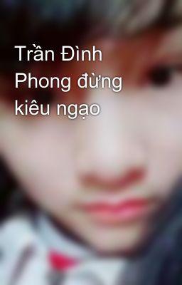 Đọc truyện Trần Đình Phong đừng kiêu ngạo
