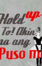 Hold Up To! Akin Na Ang Puso Mo(One Shot) by aylalee