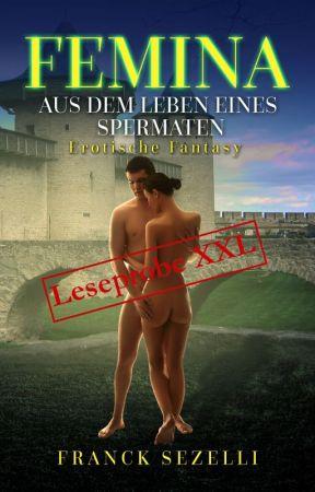 FEMINA. Aus dem Leben eines Spermaten - Leseprobe XXL by FranckSezelli