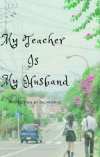 My Teacher Is My Husband✔ by 0kimnahee2