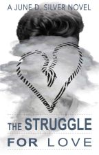 The Struggle For Love ✔ by SerendipityD