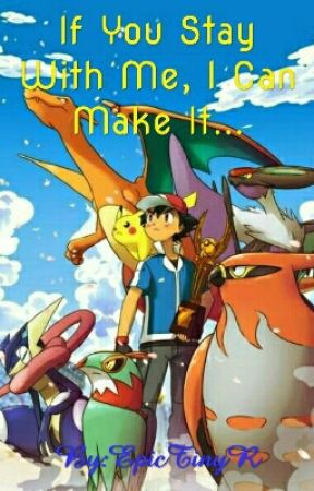 If You Stay With Me, I Can Make It (Pokemon Xyz love/remake story) by EpicTinyR