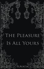 THE PLEASURE IS ALL YOURS by ElAlicia
