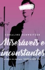 Miseráveis e Inconstantes by cschweitzer