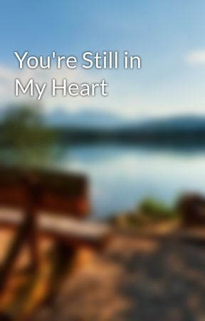 You're Still in My Heart by sissie_yissie