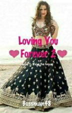 Loving You Forever 💮 Book 2💮 by Bossman48