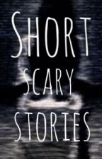 Short scary stories by flowers_from_above_