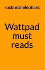 Wattpad must reads by rocknrollelephant