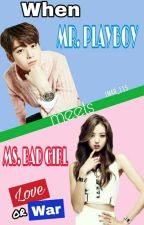 When Mr.Playboy meets Ms.BadGirl [Love or War?] by IMAR_115