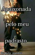 Apaixonada Pelo Meu Padrasto  by JuJu_panda5