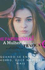 De Patricinha, A Mulher De Traficante (MODIFICADA POR COMPLETO) by Thenalbuquerque