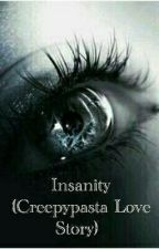 Insanity (Creepypasta Love Story) by akk1ok