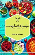 A Complicated Recipe by kanatasnj