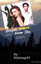 Dragon Riders: Rise From The Ashes (Book 2)  by Elliemay97