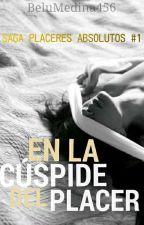 EN LA CÚSPIDE DEL PLACER. [EN PAUSA] by BeluMedina456