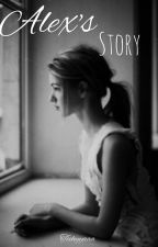 Alex's Story [BEING EDITED] by teehyyaaa