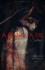 A Garota de Salém (EM REVISÃO) by Alana_Lopes