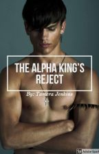 The Alpha King's Reject by TameraJenkins