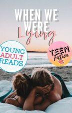 When We Were Lying ✓ by donutized