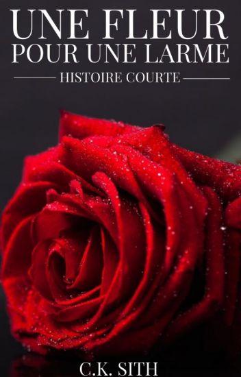 Une Fleur Pour Une Larme - Histoire Courte
