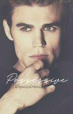 Possessive [Sin Correcciones] by 13DepuisLeDebut13