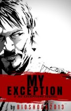 My Exception (sequel to No Exceptions) by bioshock2013