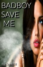 BADBOY SAVE ME by sneh18