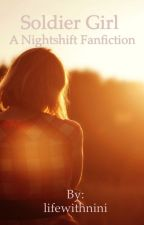SOLDIER GIRL (A NIGHT SHIFT FANFICTION) by lifewithnini