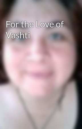 For the Love of Vashti by SylviaStein