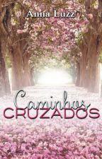 Caminhos Cruzados (FINALIZADO) by AnnaLuzz1