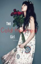 The Cold-Hearted Girl [Completed] by inspiredofyou