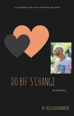 Do BFF's Change? An R5 story by AleighaTheWarbler