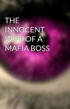 THE INNOCENT WIFE OF A MAFIA BOSS by princesscoldmyster