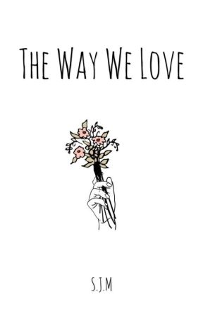 The Way We Love. by SeaJellyM