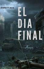 EL DÍA FINAL - Editándose by Annitta84
