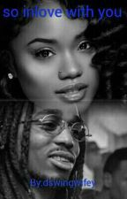 SO INLOVE WITH YOU~QUAVO LOVE STORY by Hoevante