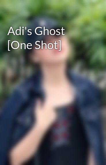 Adi's Ghost [One Shot] by thecagedDOLL