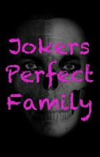 Jokers Perfect Family by Just_a_LostBoy