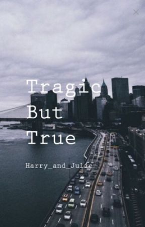 Tragic But True  by Harry_and_Julie