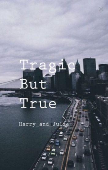 Tragic But True