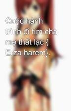 Cuộc hành trình đi tìm cha mẹ thất lạc { Erza harem}. by user95349713