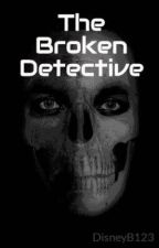 The Broken Detective by DisneyB123
