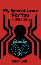 Peter Parker x Reader ~ My Secret Love For You by midnight_hope