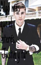 Algo más que el interés. •Adaptada• (Justin y Tú) by Samantha_cvaz