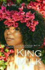 King Milk (Book II) | ✔ by C-me_11