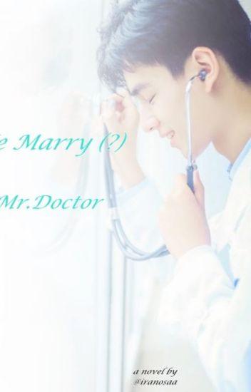 We Marry (?) Mr Doctor - iranosa - Wattpad