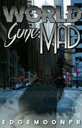 World Gone Mad (revising) by EdgemoonPR