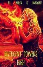 Divergent Powers High by Lauren_is_Divergent