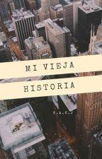 MI VIEJA HISTORIA. by KMAGCJ22