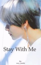 Stay With Me [BTS TAEHYUNG FF] by very_noishi
